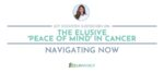 Blog_Header_Template_-_Navigating_Now_peace_of_mind_in_cancer