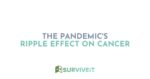 SURVIVEiT The Pandemic's Ripple Effect on Cancer
