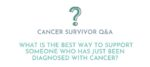 SURVIVEiT_Cancer_Survivor_QA___What_is_the_best_way_to_support_someone_who_has_just_been_diagnosed_with_cancer_