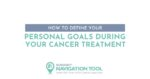 SURVIVEiT How to Define Your Personal Goals During Your Cancer Treatment
