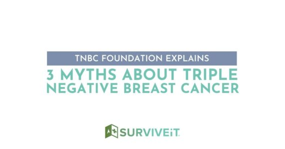 SURVIVEiT TNBC Foundation Explains 3 Myths About Triple Negative Breast Cancer