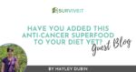 SURVIVEiT Have You Added This Anti-Cancer Superfood To Your Diet