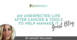 SURVIVEiT The Unexpected Life After Cancer & Tools To Help Manage It