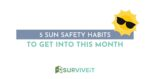 SURVIVEiT 5 Sun Safety Habits To Get Into This Month