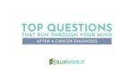 SURVIVEiT The Top Questions That Run Through Your Mind After A Cancer Diagnosis